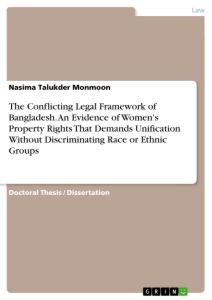 The Conflicting Legal Framework of Bangladesh. An Evidence of Women's Property Rights That Demands Unification Without Discriminating Race o Ethnic Groups.