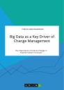 Title: Big Data as a Key Driver of Change Management. The Importance of Culture Change in Transformation Processes