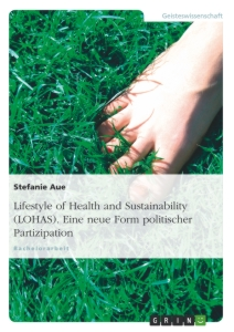 Title: Lifestyle of Health and Sustainability (LOHAS). Eine neue Form politischer Partizipation