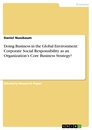 Titel: Doing Business in the Global Environment: Corporate Social Responsibility as an Organization's Core Business Strategy?