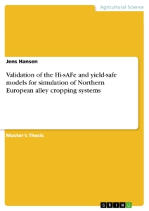 Title: Validation of the Hi-sAFe and yield-safe models for simulation of Northern European alley cropping systems