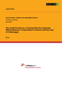 Titel: The Covid-19 Crisis as a Turning Point for Corporate Ethical Behavior? Corporations in General and the Case of Volkswagen