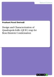 Title: Design and Characterization of Quadrupole-Ioffe (QUIC) trap for Bose-Einstein Condensation