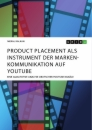 Titel: Product Placement als Instrument der Markenkommunikation auf YouTube