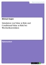 Titel: Simulation von Value at Risk und Conditional Value at Risk bei Wechselkursrisiken