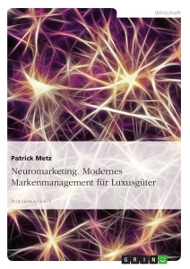 Titel: Neuromarketing. Modernes Markenmanagement für Luxusgüter