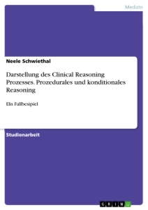 Titel: Darstellung des Clinical Reasoning Prozesses. Prozedurales und konditionales Reasoning