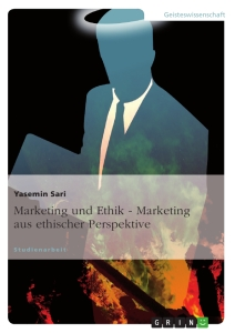 Titel: Marketing und Ethik - Marketing aus ethischer Perspektive