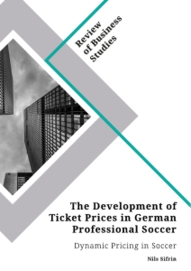 Title: The Development of Ticket Prices in German Professional Soccer. Dynamic Pricing in Soccer