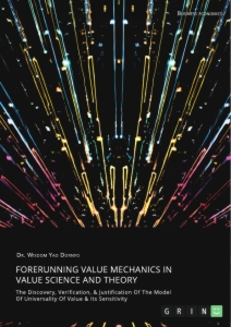 Title: Forerunning Value Mechanics In Value Science And Theory. The Discovery, Verification, & Justification Of The Model Of Universality Of Value & Its Sensitivity
