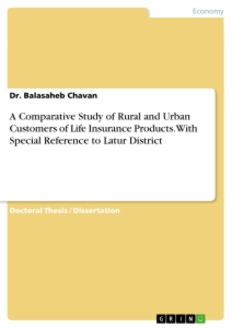 Titel: A Comparative Study of Rural and Urban Customers of Life Insurance Products. With Special Reference to Latur District