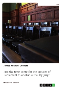 Title: Has the time come for the Houses of Parliament to abolish a trial by Jury, so that all Crown Court trials are heard by a Judge alone?