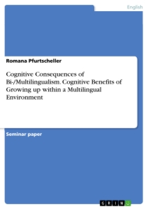 Titel: Cognitive Consequences of Bi-/Multilingualism. Cognitive Benefits of Growing up within a Multilingual Environment