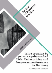 Titel: Value creation by private equity-backed IPOs. Underpricing and long-term performance in Germany