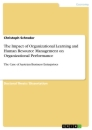 Titel: The Impact of Organizational Learning and Human Resource Management on Organizational Performance