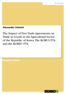 Title: The Impact of Free Trade Agreements on Trade in Goods in the Agricultural Sector of the Republic of Korea. The KORUS  FTA and the KOREU FTA