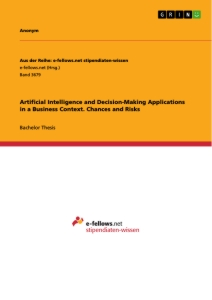 Artificial Intelligence and Decision-Making Applications in a Business Context. Chances and Risks