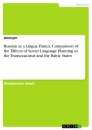 Titel: Russian as a Lingua Franca. Comparison of the Effects of Soviet Language Planning in the Transcaucasus and the Baltic States
