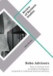 Title: Robo Advisors. How to increase trust in Artificial Intelligence compared to traditional financial advisory