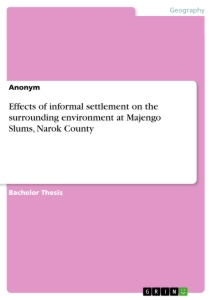 Title: Effects of informal settlement on the surrounding environment at Majengo Slums, Narok County
