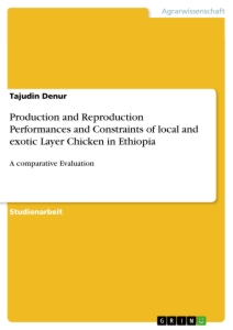 Title: Production and Reproduction Performances and Constraints of local and exotic Layer Chicken in Ethiopia