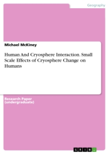 Title: Human And Cryosphere Interaction. Small Scale Effects of Cryosphere Change on Humans