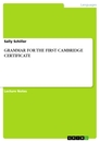 Title: GRAMMAR FOR THE FIRST CAMBRIDGE CERTIFICATE