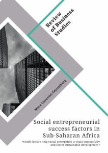 Title: Social entrepreneurial success factors in Sub-Saharan Africa. Which factors help social enterprises to scale successfully and foster sustainable development?