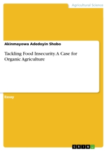 Title: Tackling Food Insecurity. A Case for Organic Agriculture