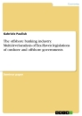Title: The offshore banking industry. Multi-level-analysis of Tax-Haven legislations of onshore and offshore governments