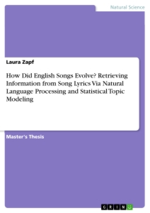 Title: How Did English Songs Evolve? Retrieving Information from Song Lyrics Via Natural Language Processing and Statistical Topic Modeling