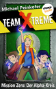 Titel: TEAM X-TREME - Mission Zero: Der Alpha-Kreis