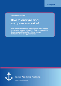 Title: How to analyze and compare scenarios?  Evaluation of scenarios dealing with the future of our energy system: DESERTEC, EU-Roadmap 2050, Greenpeace [R]evolution, World Energy Outlook & Shell Energy Scenarios