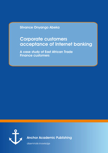 Title: Corporate customers acceptance of Internet banking: A case study of East African Trade Finance customers