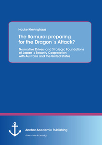 Title: The Samurai preparing for the Dragon´s Attack? Normative Drivers and Strategic Foundations of Japan´s Security Cooperation with Australia and the United States