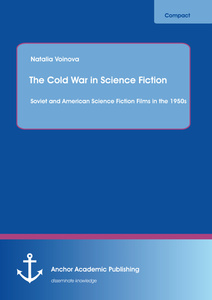 Title: The Cold War in Science Fiction: Soviet and American Science Fiction Films in the 1950s