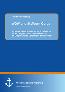 Title: WOW and SkyTeam Cargo: An In-depth Analysis of Strategic Alliances for Air Cargo Carriers and The Impact on Cargo Airlines' Operations and Success