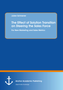 Title: The Effect of Solution Transition on Steering the Sales Force: For New Marketing and Sales Metrics