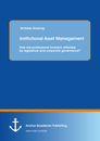Title: Institutional Asset Management: How are professional investors affected by legislature and corporate governance?