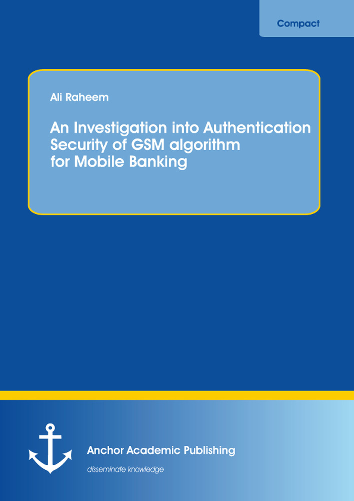 Title: An Investigation into Authentication Security of GSM algorithm for Mobile Banking