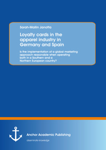 Title: Loyalty cards in the apparel industry in Germany and Spain: Is the implementation of a global marketing approach reasonable when operating both in a Southern and a Northern European country?