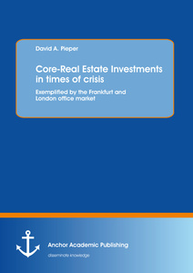 Title: Core-Real Estate Investments in times of crisis: Exemplified by the Frankfurt and London office market