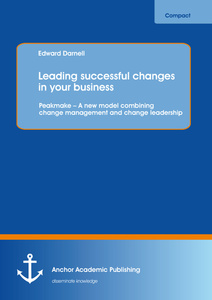 Title: Leading successful changes in your business: Peakmake – A new model combining change management and change leadership