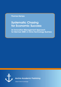 Title: Systematic Chasing for Economic Success: An Innovation Management Approach for German SME's in Drive Technology Business