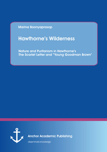"Title: Hawthorne's Wilderness: Nature and Puritanism in Hawthorne's The Scarlet Letter and ""Young Goodman Brown"""