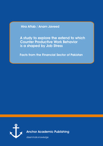 Title: A study to explore the extend to which Counter Productive Work Behavior is a shaped by Job Stress: Facts from the Financial Sector of Pakistan