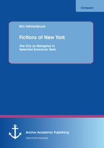 Title: Fictions of New York: The City as Metaphor in Selected American Texts