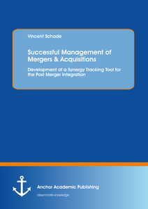 Title: Successful Management of Mergers & Acquisitions: Development of a Synergy Tracking Tool for the Post Merger Integration