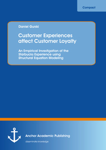 Title: Customer Experiences affect Customer Loyalty: An Empirical Investigation of the Starbucks Experience using Structural Equation Modeling