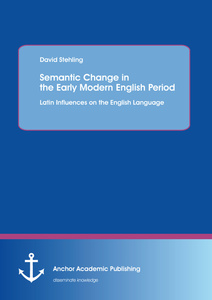 Title: Semantic Change in the Early Modern English Period: Latin Influences on the English Language